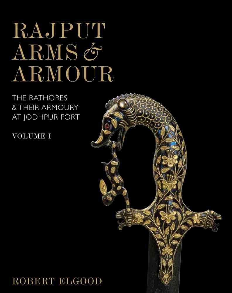 Rajput Arms & Armour: The Rathores & Their Armoury at Jodhpur Fort, Volume 1/Niyogi Books
